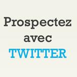 Prospecter avec Twitter : la stratégie et les outils indispensables